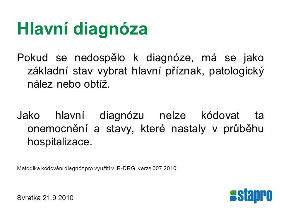 Hlavní diagnóza Pokud se nedospělo k diagnóze, má se jako základní stav vybrat hlavní příznak, patologický nález nebo obtíž.