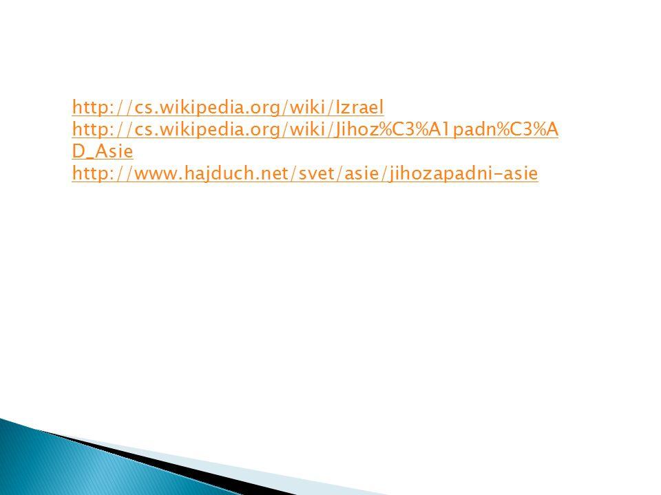 http://cs.wikipedia.org/wiki/Izrael http://cs.wikipedia.org/wiki/Jihoz%C3%A1padn%C3%AD_Asie.