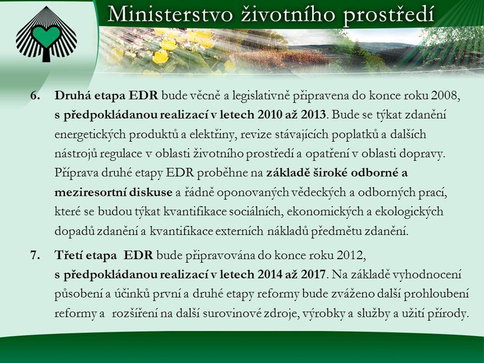 Druhá etapa EDR bude věcně a legislativně připravena do konce roku 2008, s předpokládanou realizací v letech 2010 až 2013. Bude se týkat zdanění energetických produktů a elektřiny, revize stávajících poplatků a dalších nástrojů regulace v oblasti životního prostředí a opatření v oblasti dopravy. Příprava druhé etapy EDR proběhne na základě široké odborné a meziresortní diskuse a řádně oponovaných vědeckých a odborných prací, které se budou týkat kvantifikace sociálních, ekonomických a ekologických dopadů zdanění a kvantifikace externích nákladů předmětu zdanění.