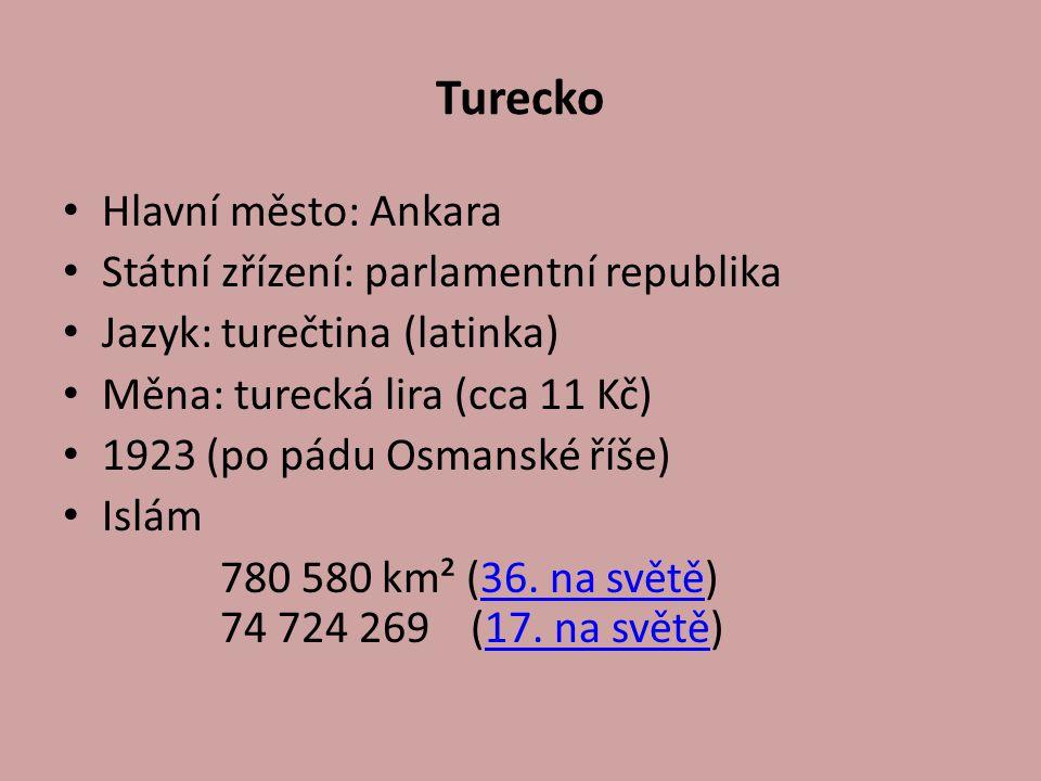 Turecko Hlavní město: Ankara Státní zřízení: parlamentní republika