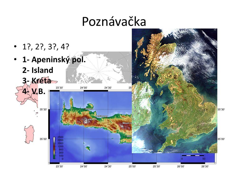 Poznávačka 1 , 2 , 3 , 4 1- Apeninský pol. 2- Island 3- Kréta 4- V.B.