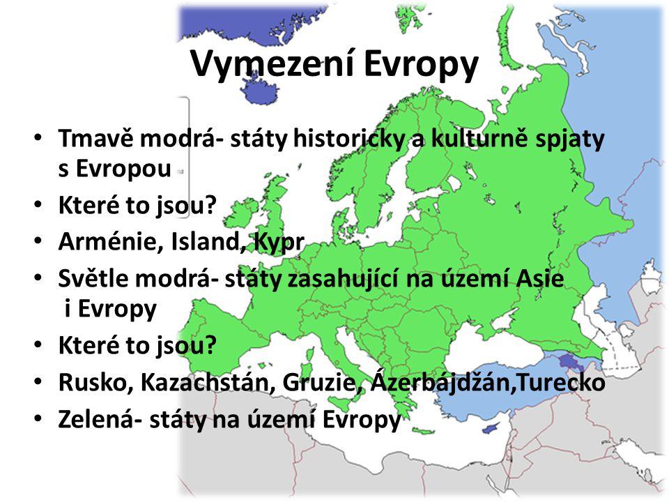 Vymezení Evropy Tmavě modrá- státy historicky a kulturně spjaty s Evropou. Které to jsou Arménie, Island, Kypr.