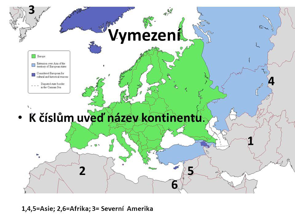 Vymezení 3 K číslům uveď název kontinentu. 4 1 2 5 6