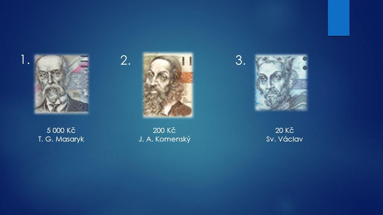 1. 2. 3. 5 000 Kč T. G. Masaryk 200 Kč J. A. Komenský 20 Kč Sv. Václav