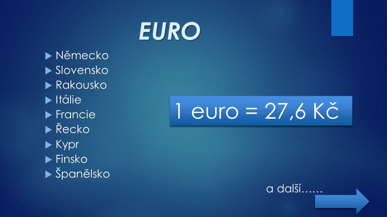 EURO 1 euro = 27,6 Kč Německo Slovensko Rakousko Itálie Francie Řecko