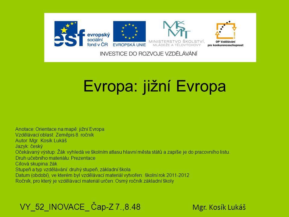 Evropa: jižní Evropa VY_52_INOVACE_ Čap-Z 7.,8.48 Mgr. Kosík Lukáš