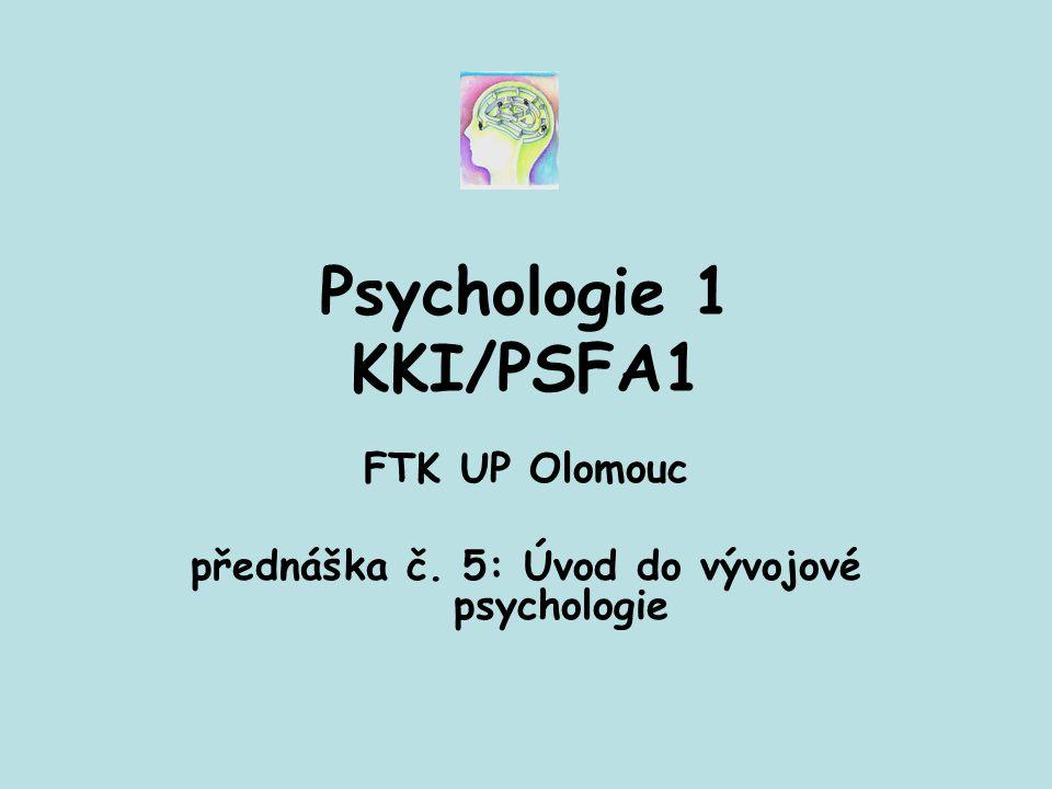 FTK UP Olomouc přednáška č. 5: Úvod do vývojové psychologie