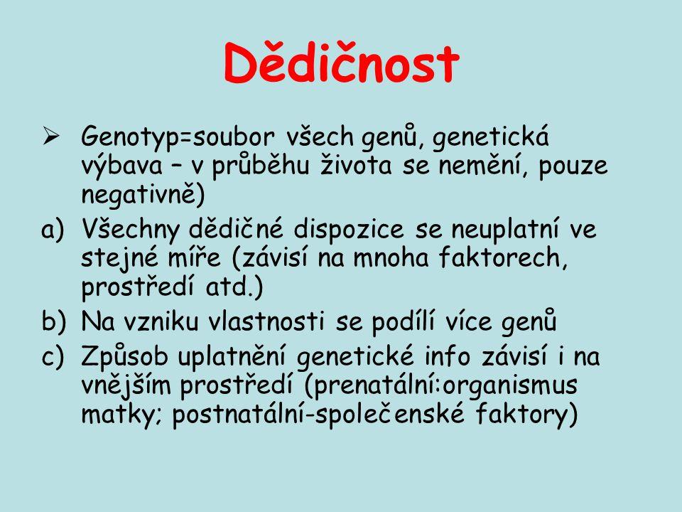Dědičnost Genotyp=soubor všech genů, genetická výbava – v průběhu života se nemění, pouze negativně)