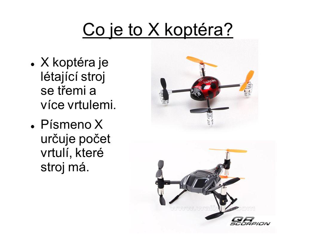 Co je to X koptéra. X koptéra je létající stroj se třemi a více vrtulemi.