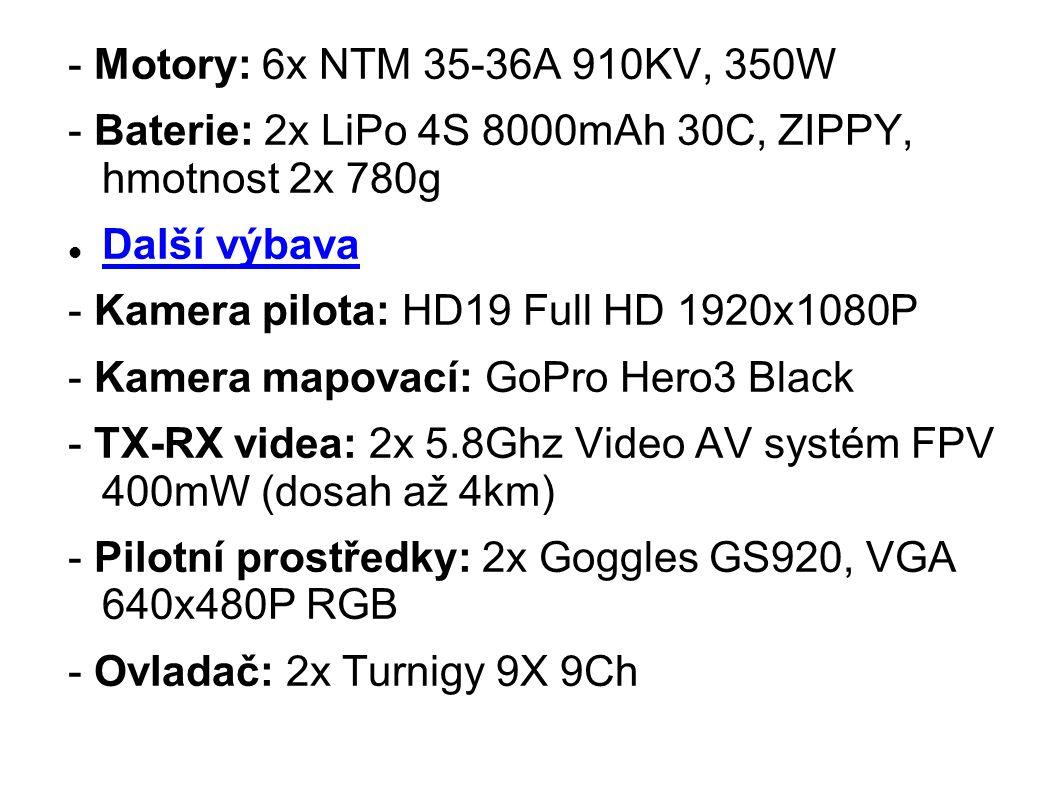 - Motory: 6x NTM 35-36A 910KV, 350W - Baterie: 2x LiPo 4S 8000mAh 30C, ZIPPY, hmotnost 2x 780g. Další výbava.