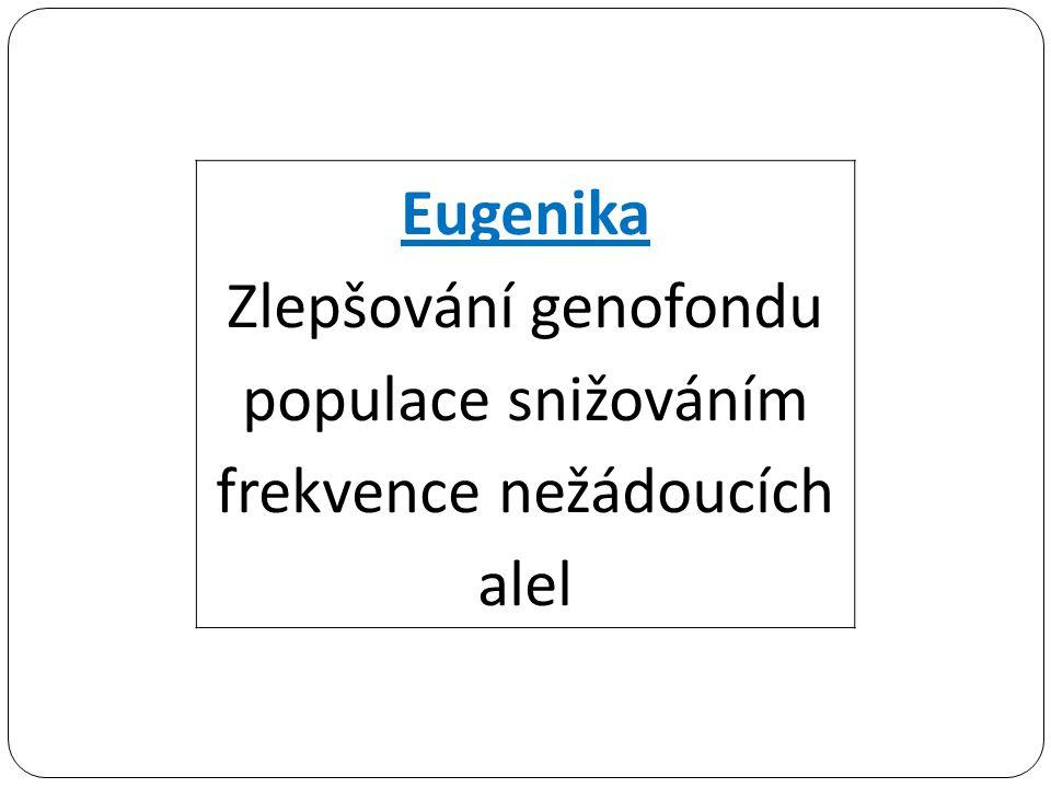 Zlepšování genofondu populace snižováním frekvence nežádoucích alel