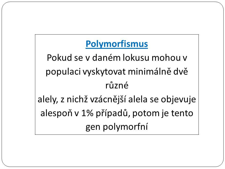 Polymorfismus Pokud se v daném lokusu mohou v populaci vyskytovat minimálně dvě různé.
