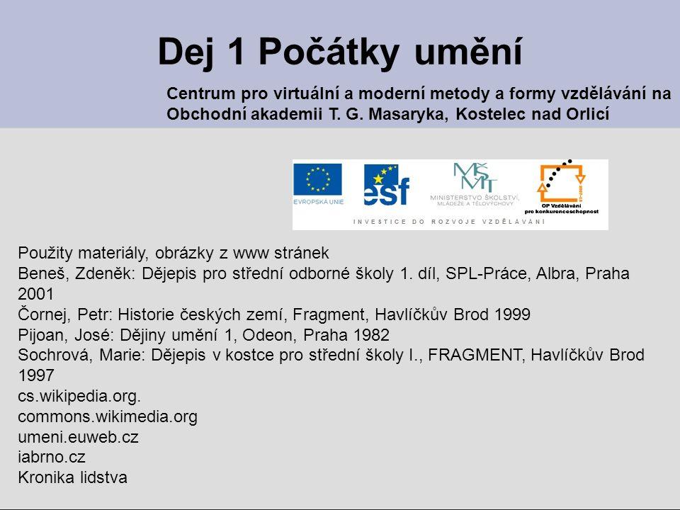 Dej 1 Počátky umění Centrum pro virtuální a moderní metody a formy vzdělávání na. Obchodní akademii T. G. Masaryka, Kostelec nad Orlicí.