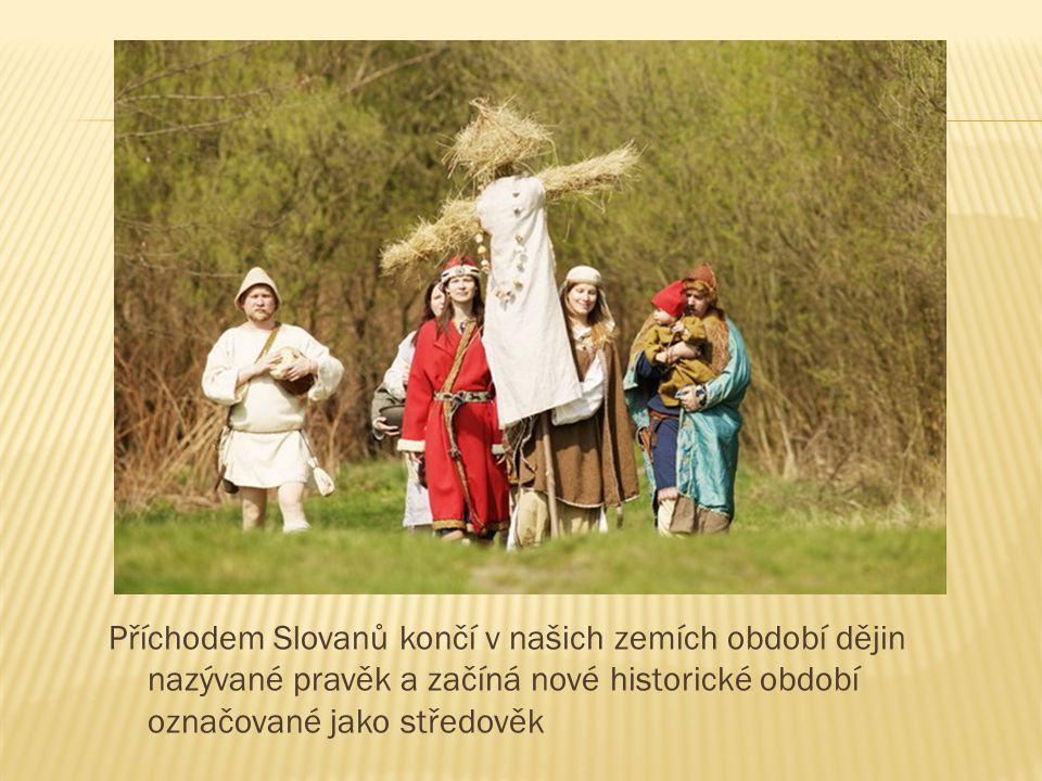 Příchodem Slovanů končí v našich zemích období dějin nazývané pravěk a začíná nové historické období označované jako středověk