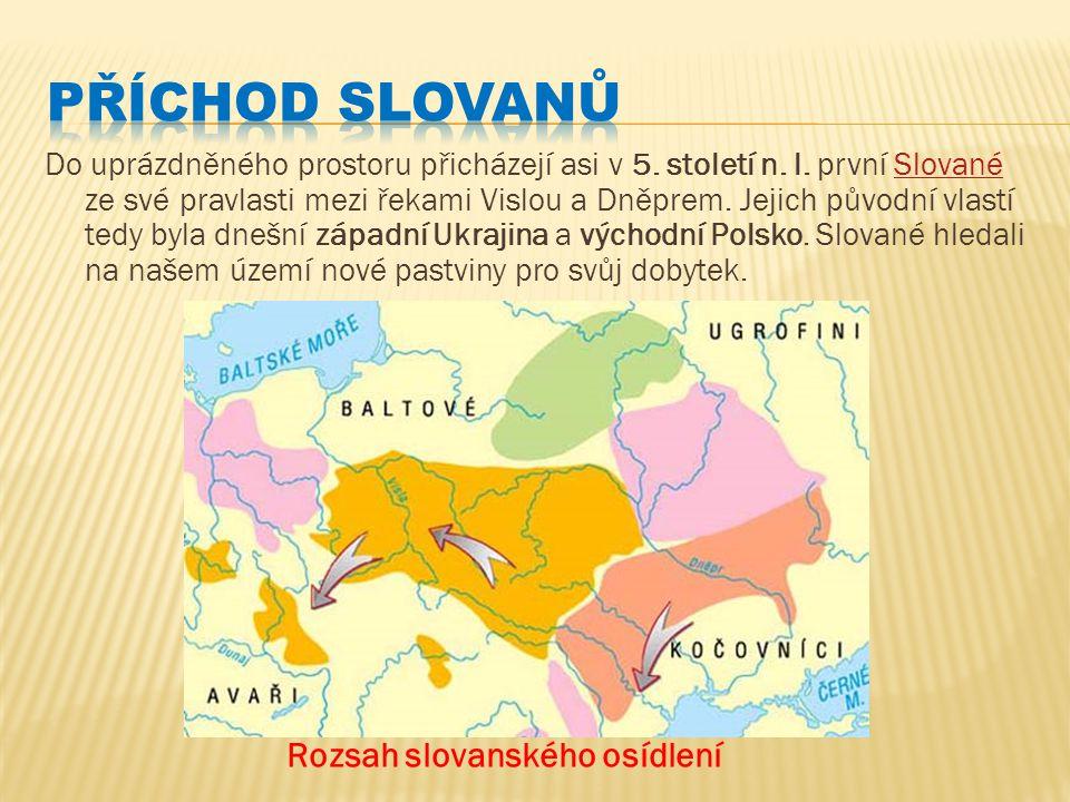 PŘÍCHOD SLOVANŮ Rozsah slovanského osídlení