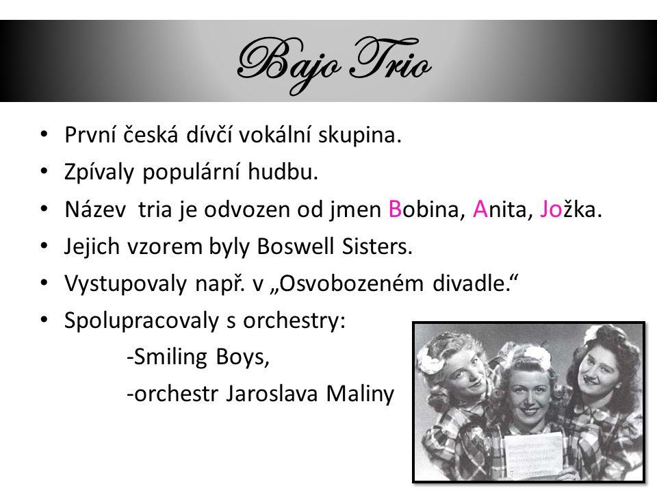 Bajo Trio První česká dívčí vokální skupina. Zpívaly populární hudbu.