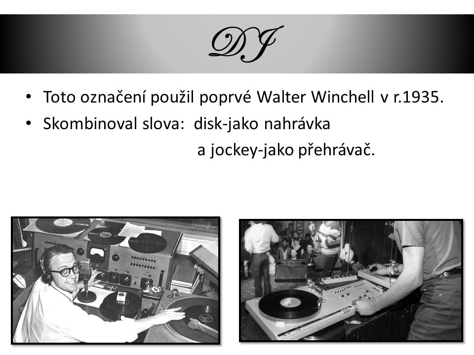 DJ Toto označení použil poprvé Walter Winchell v r.1935.