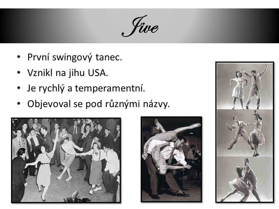 Jive První swingový tanec. Vznikl na jihu USA.