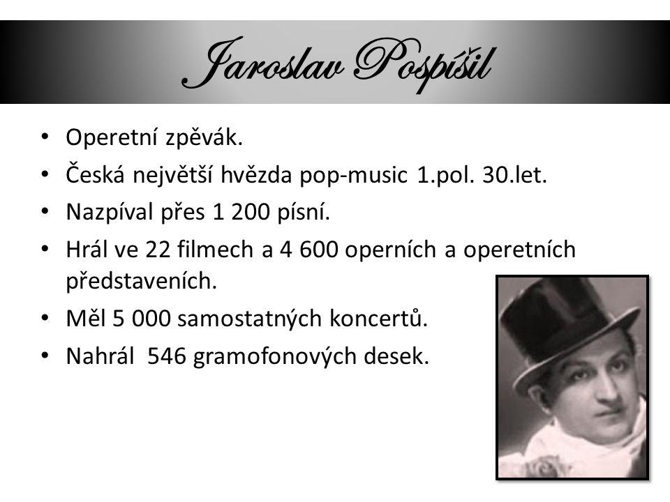 Jaroslav Pospíšil Operetní zpěvák.
