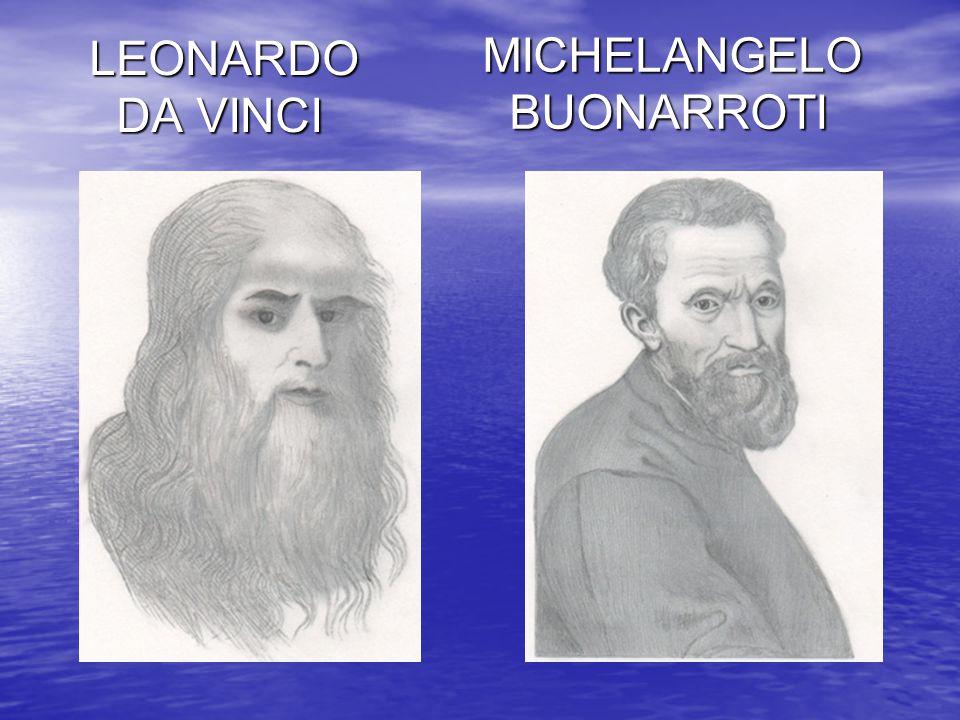 LEONARDO DA VINCI MICHELANGELO BUONARROTI