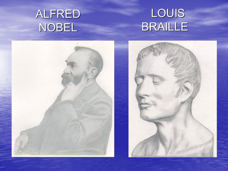 ALFRED NOBEL LOUIS BRAILLE