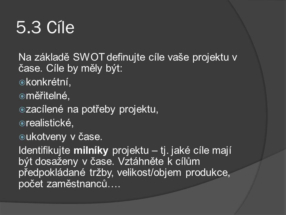 5.3 Cíle Na základě SWOT definujte cíle vaše projektu v čase. Cíle by měly být: konkrétní, měřitelné,