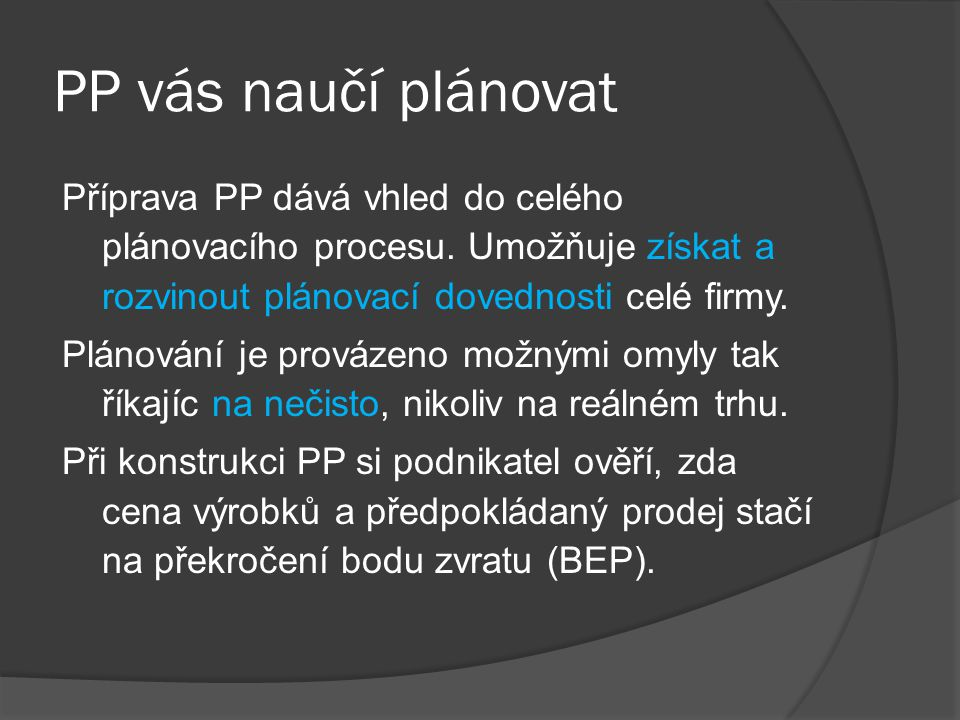 PP vás naučí plánovat Příprava PP dává vhled do celého plánovacího procesu. Umožňuje získat a rozvinout plánovací dovednosti celé firmy.