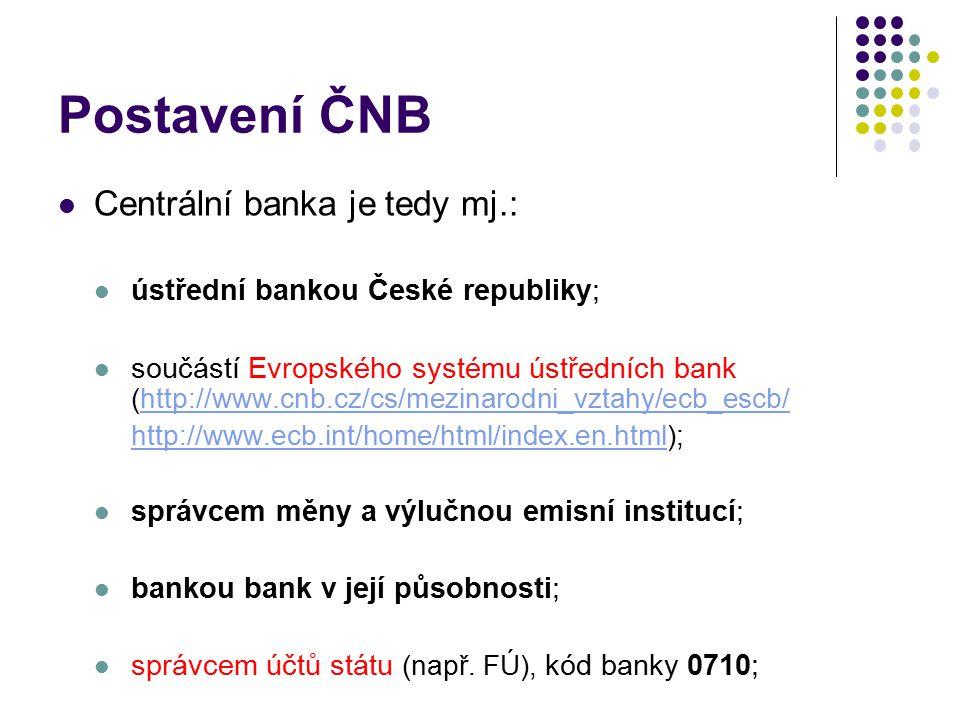 Postavení ČNB Centrální banka je tedy mj.: