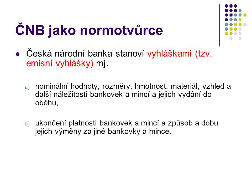 ČNB jako normotvůrce Česká národní banka stanoví vyhláškami (tzv. emisní vyhlášky) mj.
