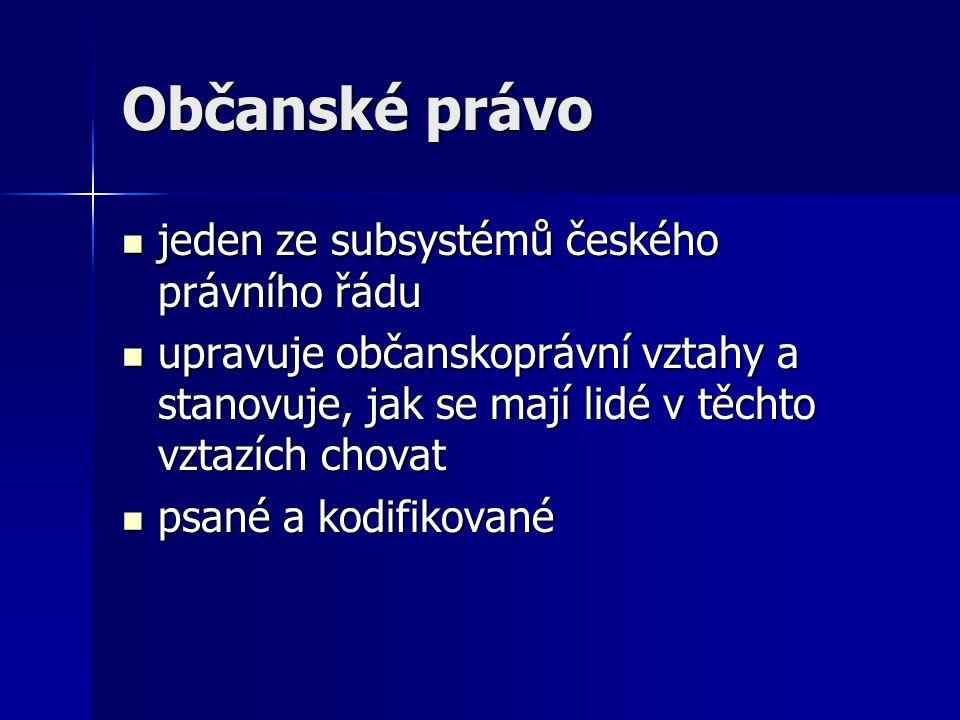 Občanské právo jeden ze subsystémů českého právního řádu