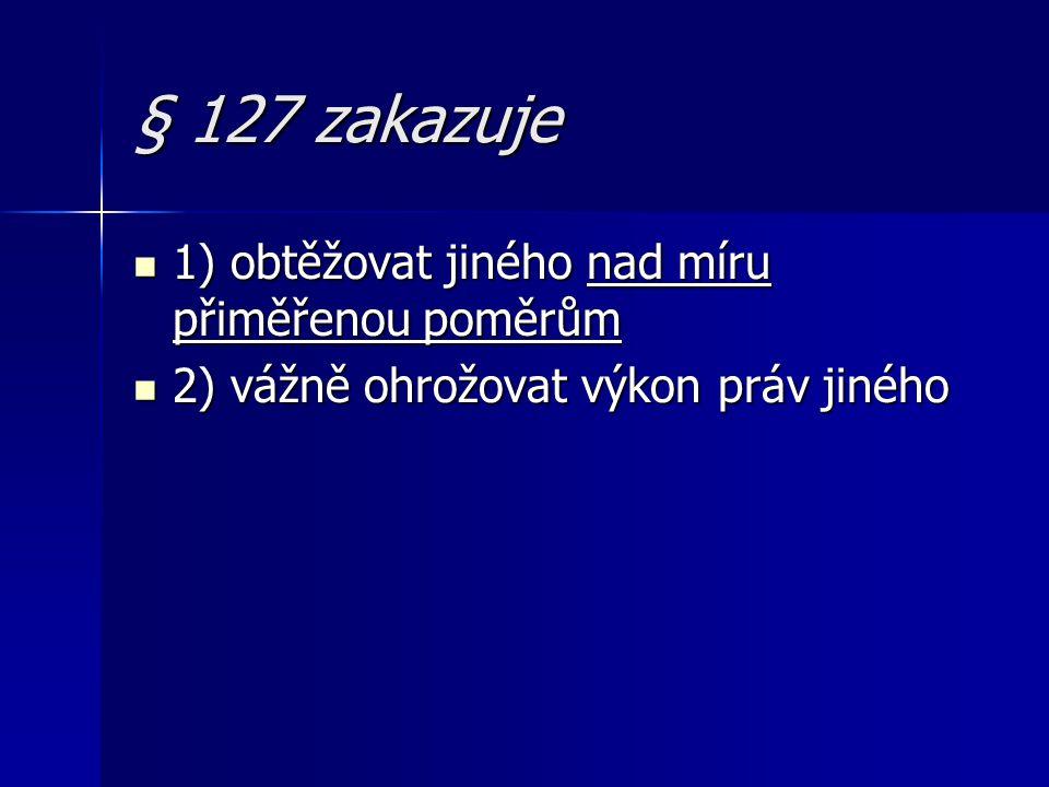 § 127 zakazuje 1) obtěžovat jiného nad míru přiměřenou poměrům