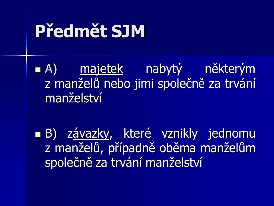 Předmět SJM A) majetek nabytý některým z manželů nebo jimi společně za trvání manželství.