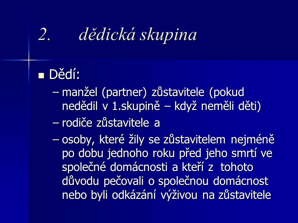 2. dědická skupina Dědí: manžel (partner) zůstavitele (pokud nedědil v 1.skupině – když neměli děti)
