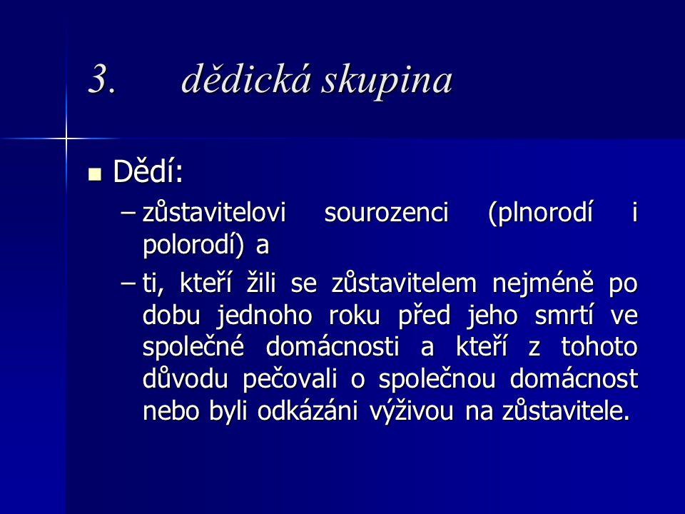 3. dědická skupina Dědí: zůstavitelovi sourozenci (plnorodí i polorodí) a.