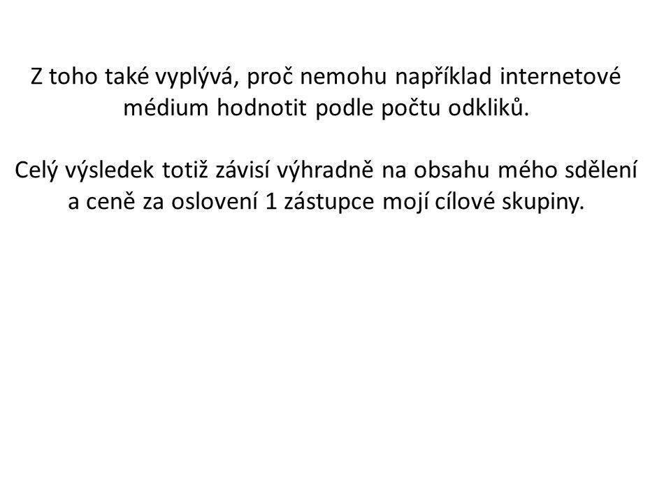 Z toho také vyplývá, proč nemohu například internetové médium hodnotit podle počtu odkliků.