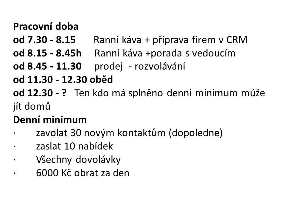 Pracovní doba od 7. 30 - 8. 15 Ranní káva + příprava firem v CRM od 8