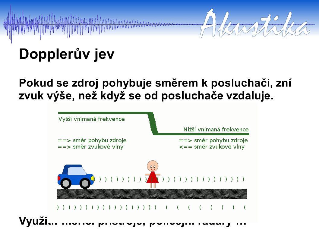 Dopplerův jev Pokud se zdroj pohybuje směrem k posluchači, zní zvuk výše, než když se od posluchače vzdaluje.