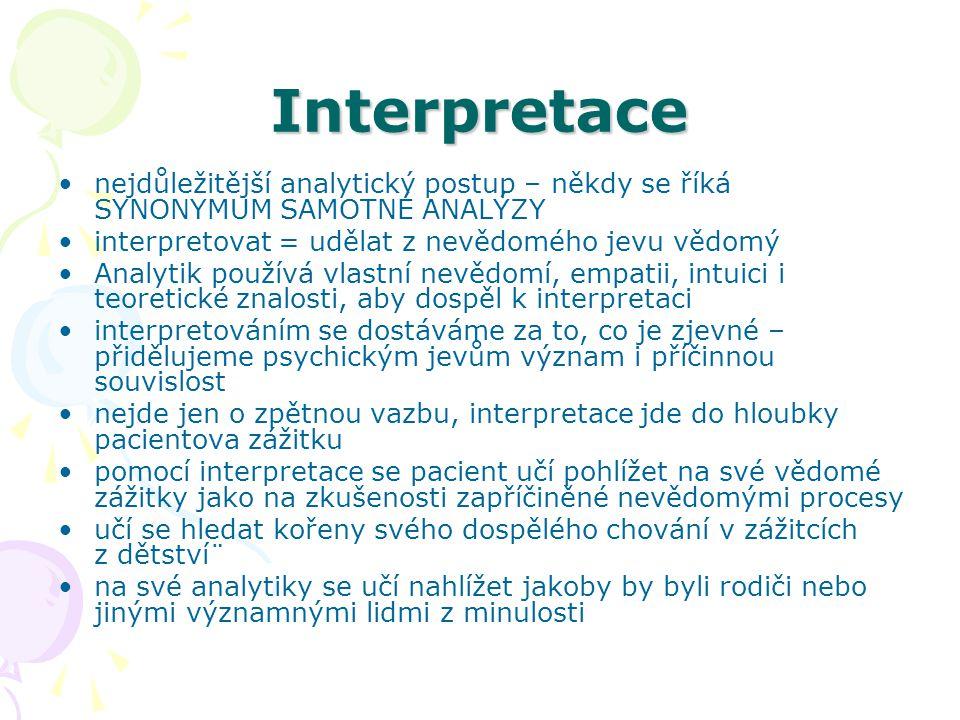 Interpretace nejdůležitější analytický postup – někdy se říká SYNONYMUM SAMOTNÉ ANALÝZY. interpretovat = udělat z nevědomého jevu vědomý.
