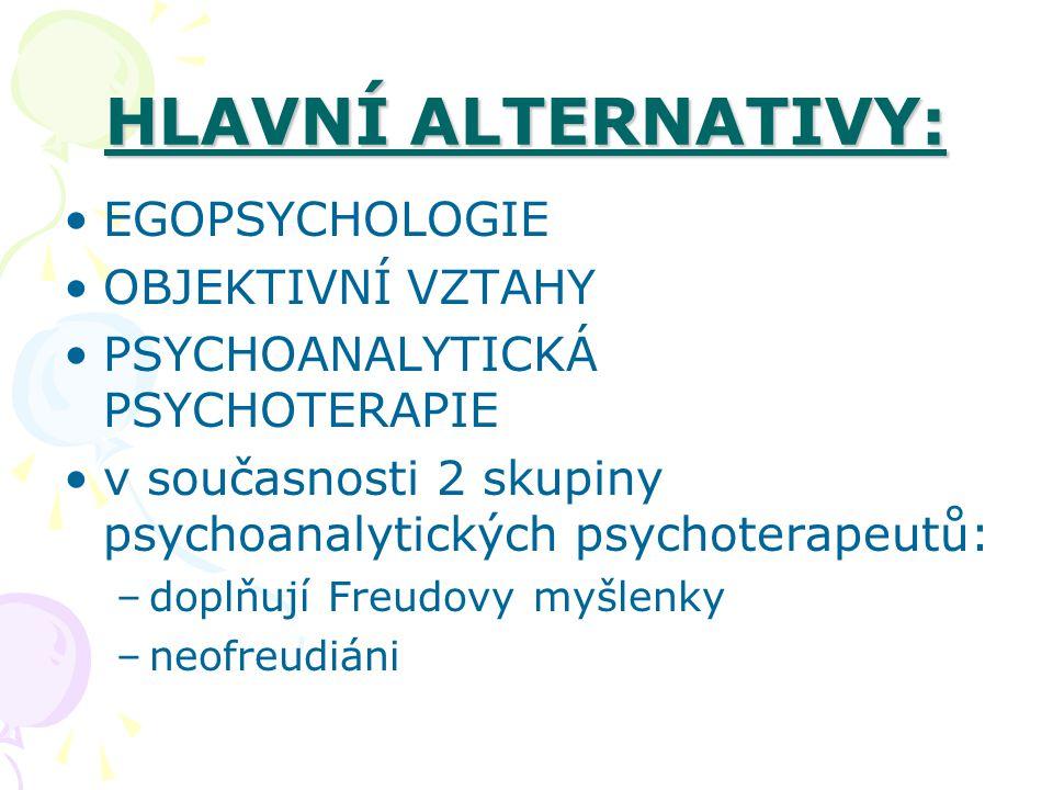 HLAVNÍ ALTERNATIVY: EGOPSYCHOLOGIE OBJEKTIVNÍ VZTAHY