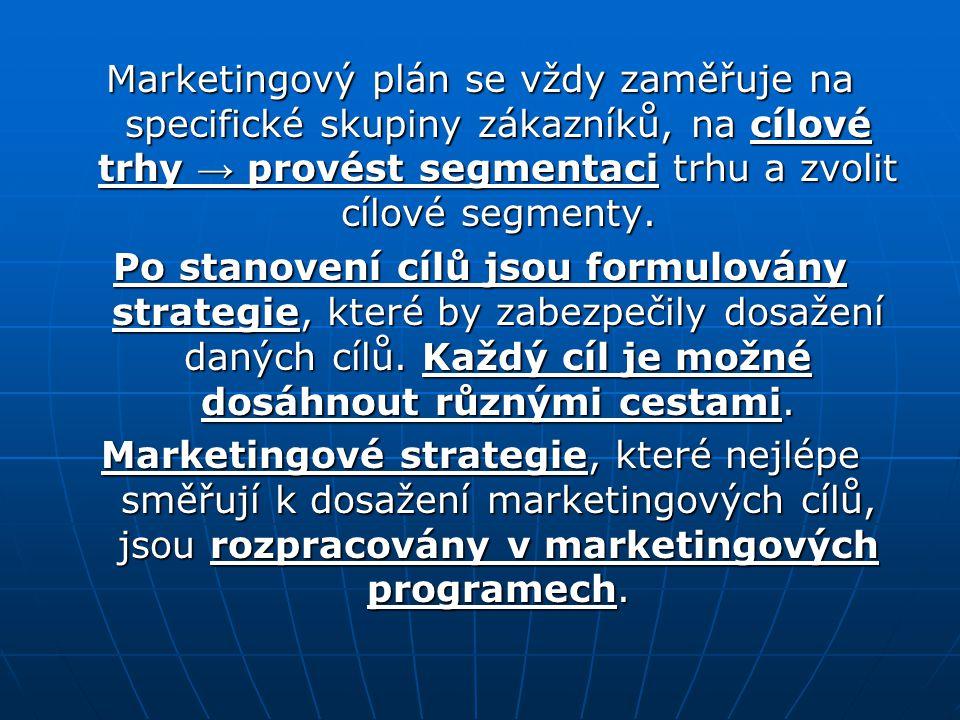 Marketingový plán se vždy zaměřuje na specifické skupiny zákazníků, na cílové trhy → provést segmentaci trhu a zvolit cílové segmenty.