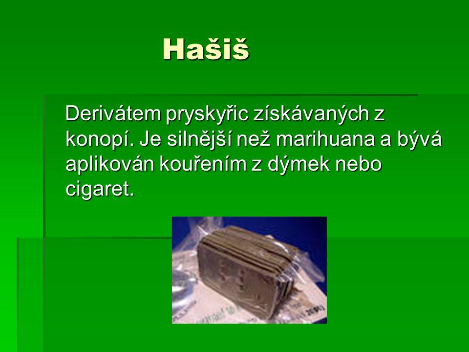 Hašiš Derivátem pryskyřic získávaných z konopí.
