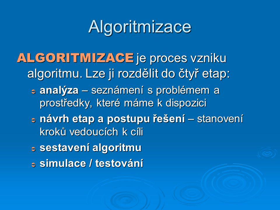 Algoritmizace ALGORITMIZACE je proces vzniku algoritmu. Lze ji rozdělit do čtyř etap: