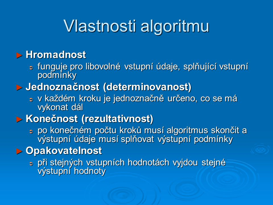 Vlastnosti algoritmu Hromadnost Jednoznačnost (determinovanost)