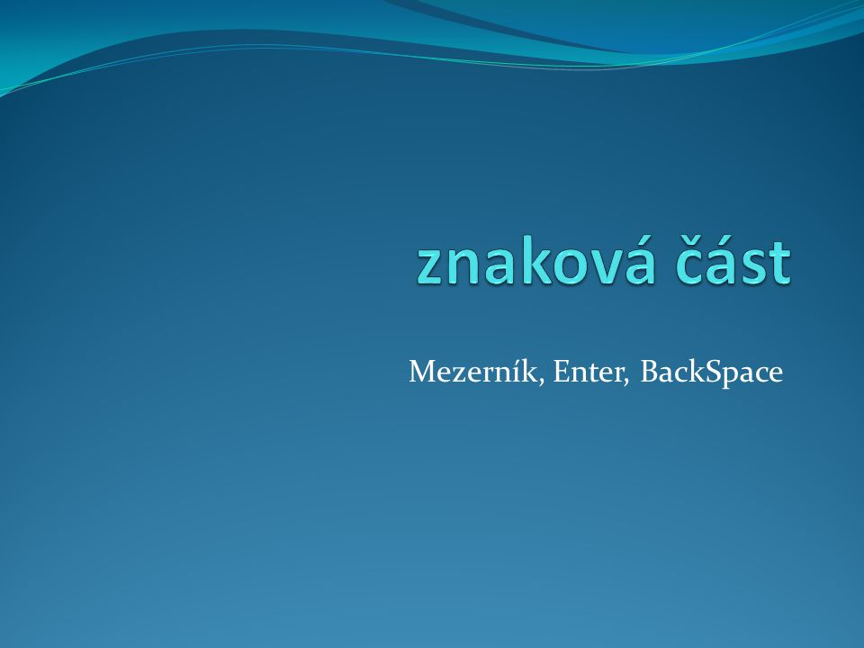 Mezerník, Enter, BackSpace