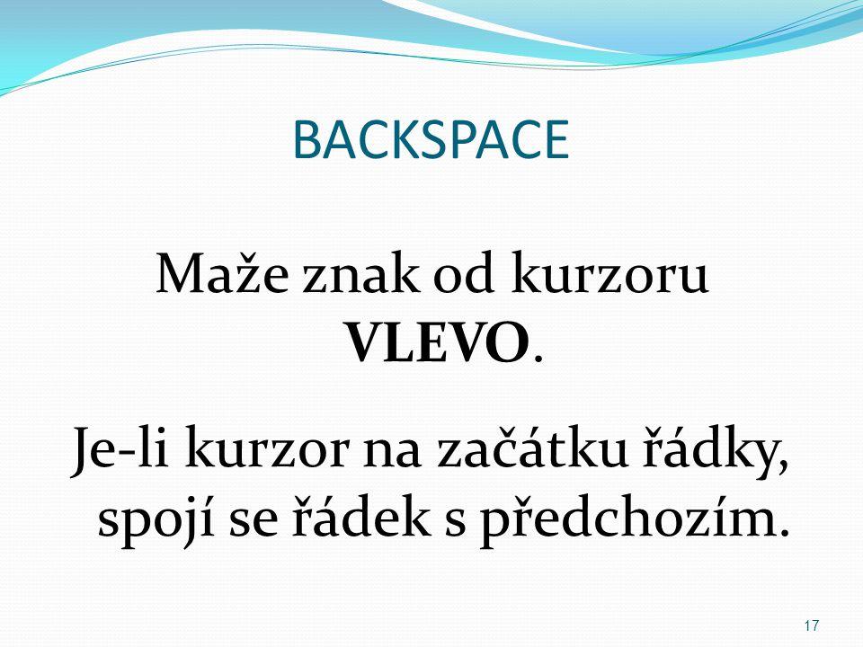 BACKSPACE Maže znak od kurzoru VLEVO.