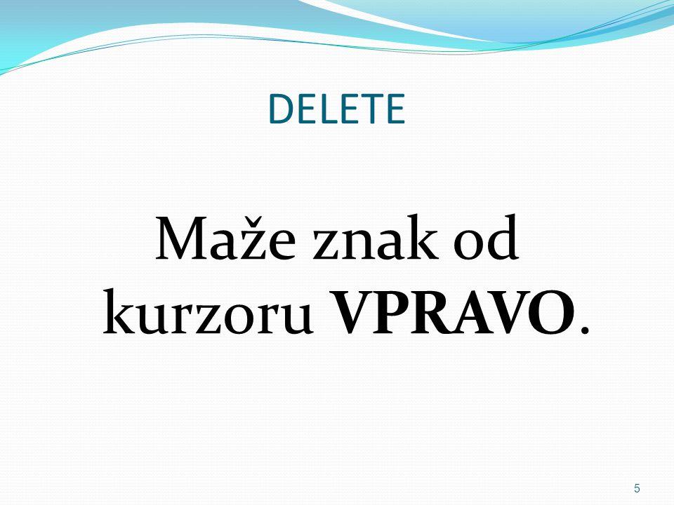 Maže znak od kurzoru VPRAVO.