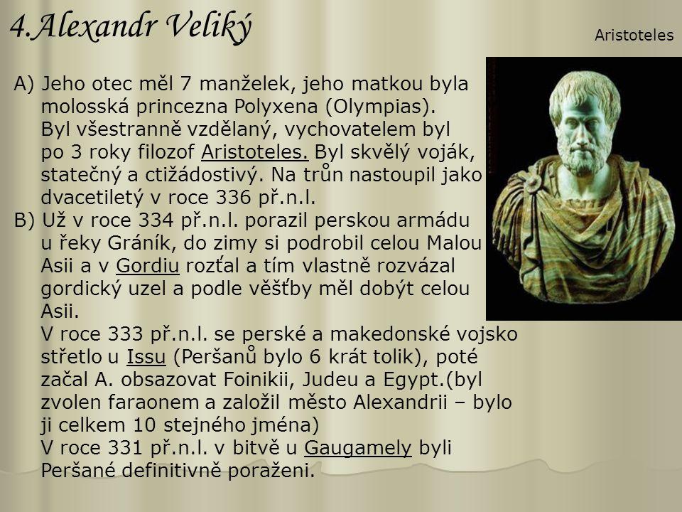 4.Alexandr Veliký A) Jeho otec měl 7 manželek, jeho matkou byla