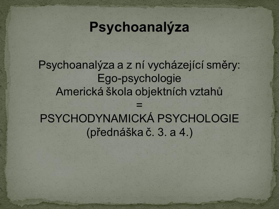 Psychoanalýza Psychoanalýza a z ní vycházející směry: Ego-psychologie