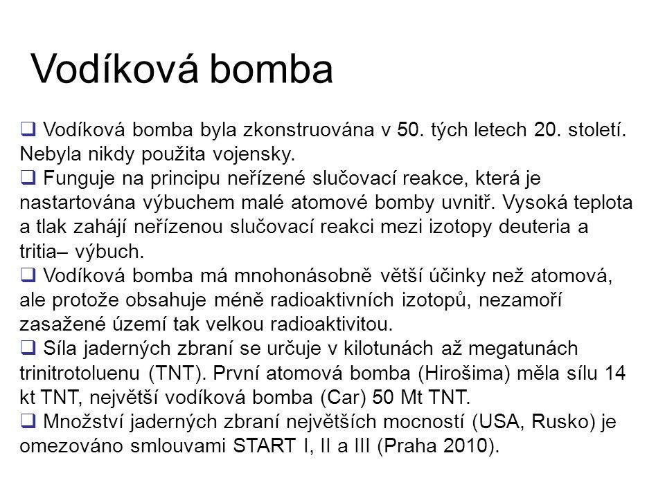 Vodíková bomba Vodíková bomba byla zkonstruována v 50. tých letech 20. století. Nebyla nikdy použita vojensky.