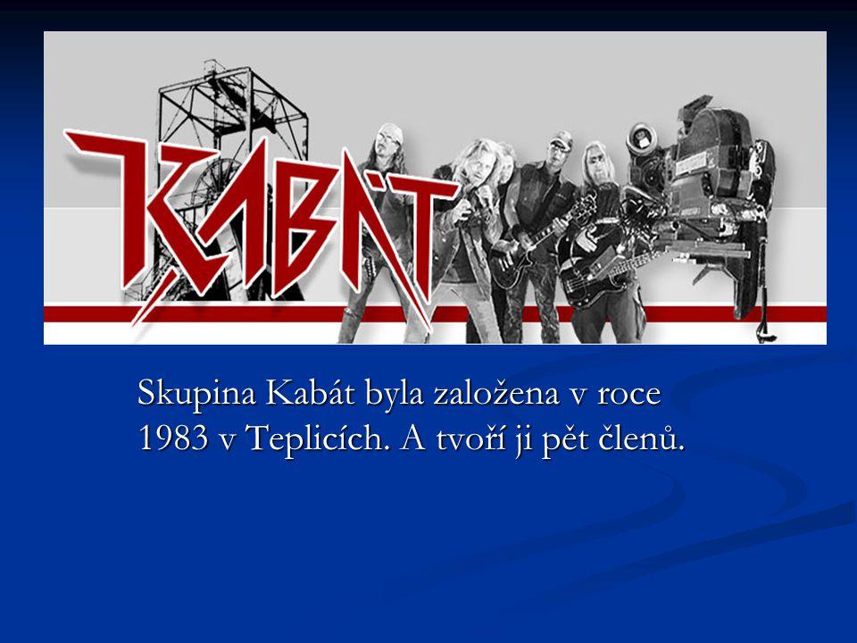 Skupina Kabát byla založena v roce 1983 v Teplicích